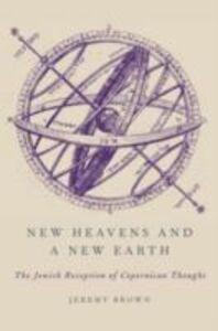 Foto Cover di New Heavens and a New Earth: The Jewish Reception of Copernican Thought, Ebook inglese di Jeremy Brown, edito da Oxford University Press