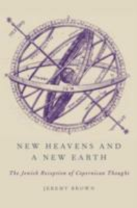 Ebook in inglese New Heavens and a New Earth: The Jewish Reception of Copernican Thought Brown, Jeremy