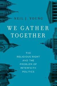 Foto Cover di We Gather Together: The Religious Right and the Problem of Interfaith Politics, Ebook inglese di Neil J. Young, edito da Oxford University Press