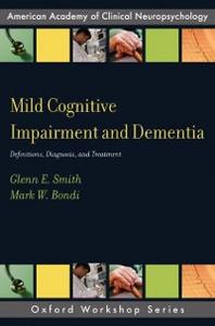 Ebook in inglese Mild Cognitive Impairment and Dementia: Definitions, Diagnosis, and Treatment Bondi, Mark W. , Smith, Glenn E.