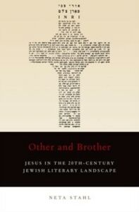 Ebook in inglese Other and Brother: Jesus in the 20th-Century Jewish Literary Landscape Stahl, Neta