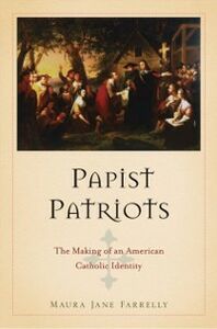 Foto Cover di Papist Patriots: The Making of an American Catholic Identity, Ebook inglese di Maura Jane Farrelly, edito da Oxford University Press