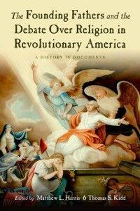 Foto Cover di Founding Fathers and the Debate over Religion in Revolutionary America: A History in Documents, Ebook inglese di  edito da Oxford University Press