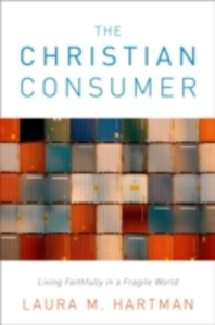 Ebook in inglese Christian Consumer: Living Faithfully in a Fragile World Hartman, Laura M.