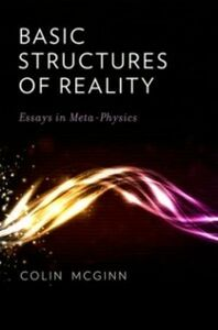Ebook in inglese Basic Structures of Reality: Essays in Meta-Physics McGinn, Colin
