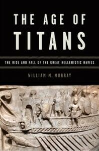 Ebook in inglese Age of Titans: The Rise and Fall of the Great Hellenistic Navies Murray, William M.