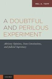 Doubtful and Perilous Experiment: Advisory Opinions, State Constitutions, and Judicial Supremacy