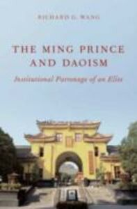 Ebook in inglese Ming Prince and Daoism: Institutional Patronage of an Elite Wang, Richard G.