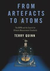 From Artefacts to Atoms: The BIPM and the Search for Ultimate Measurement Standards