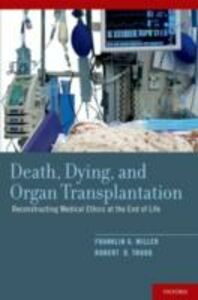 Ebook in inglese Death, Dying, and Organ Transplantation: Reconstructing Medical Ethics at the End of Life Miller, Franklin G. , Truog, Robert D.