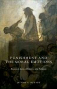 Ebook in inglese Punishment and the Moral Emotions: Essays in Law, Morality, and Religion Murphy, Jeffrie G.