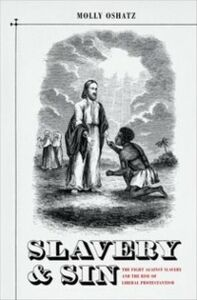 Ebook in inglese Slavery and Sin: The Fight against Slavery and the Rise of Liberal Protestantism Oshatz, Molly