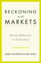 Reckoning with Markets: The Role of Moral Reflection in Economics