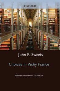 Foto Cover di Choices in Vichy France: The French Under Nazi Occupation, Ebook inglese di John Sweets, edito da Oxford University Press