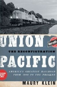 Ebook in inglese Union Pacific: The Reconfiguration: America's Greatest Railroad from 1969 to the Present Klein, Maury