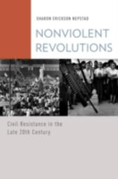 Nonviolent Revolutions: Civil Resistance in the Late 20th Century