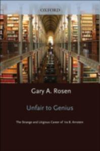 Foto Cover di Unfair to Genius: The Strange and Litigious Career of Ira B. Arnstein, Ebook inglese di Gary Rosen, edito da Oxford University Press