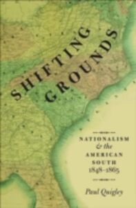 Ebook in inglese Shifting Grounds: Nationalism and the American South, 1848-1865 Quigley, Paul