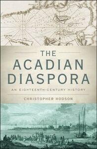 Ebook in inglese Acadian Diaspora: An Eighteenth-Century History Hodson, Christopher
