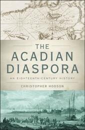 Acadian Diaspora: An Eighteenth-Century History