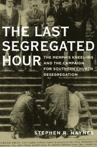 Foto Cover di Last Segregated Hour: The Memphis Kneel-Ins and the Campaign for Southern Church Desegregation, Ebook inglese di Stephen R. Haynes, edito da Oxford University Press