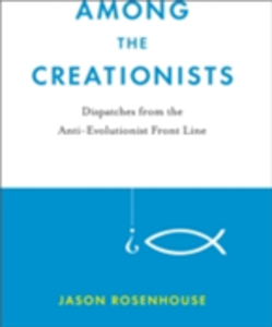 Ebook in inglese Among the Creationists: Dispatches from the Anti-Evolutionist Front Line Rosenhouse, Jason