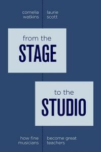 Ebook in inglese From the Stage to the Studio: How Fine Musicians Become Great Teachers Scott, Laurie , Watkins, Cornelia