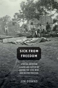 Ebook in inglese Sick from Freedom: African-American Illness and Suffering during the Civil War and Reconstruction Downs, Jim