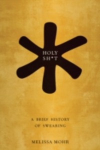 Ebook in inglese Holy Sh*t: A Brief History of Swearing Mohr, Melissa