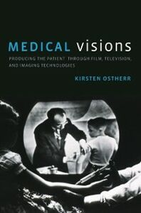 Ebook in inglese Medical Visions: Producing the Patient Through Film, Television, and Imaging Technologies Ostherr, Kirsten