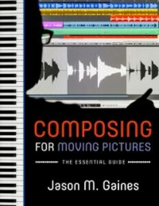 Ebook in inglese Composing for Moving Pictures: The Essential Guide Gaines, Jason M.
