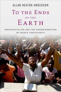 Ebook in inglese To the Ends of the Earth: Pentecostalism and the Transformation of World Christianity Anderson, Allan Heaton