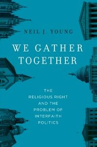 Foto Cover di We Gather Together: The Religious Right and the Problem of Interfaith Politics, Ebook inglese di Neil J. Young, edito da Oxford University Press