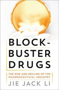 Ebook in inglese Blockbuster Drugs: The Rise and Decline of the Pharmaceutical Industry Li, Jie Jack