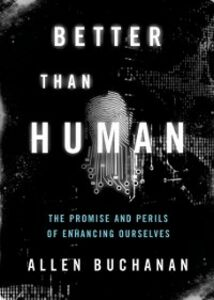 Ebook in inglese Better than Human: The Promise and Perils of Enhancing Ourselves Buchanan, Allen