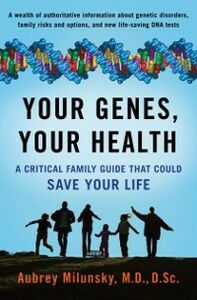 Ebook in inglese Your Genes, Your Health: A Critical Family Guide That Could Save Your Life Milunsky, MD, DSc, Aubrey