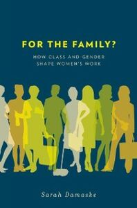 Ebook in inglese For the Family?: How Class and Gender Shape Women's Work Damaske, Sarah
