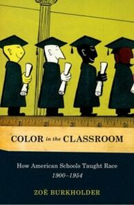 Ebook in inglese Color in the Classroom: How American Schools Taught Race, 1900-1954 Burkholder, Zoe