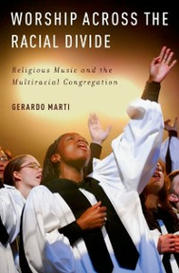 Ebook in inglese Worship across the Racial Divide: Religious Music and the Multiracial Congregation Marti, Gerardo