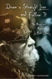 Foto Cover di Draw a Straight Line and Follow It: The Music and Mysticism of La Monte Young, Ebook inglese di Jeremy Grimshaw, edito da Oxford University Press