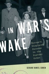 Ebook in inglese In War's Wake: Europe's Displaced Persons in the Postwar Order Cohen, Gerard Daniel