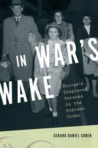 Ebook in inglese In War's Wake: Europe's Displaced Persons in the Postwar Order Cohen, Gerard Daniel