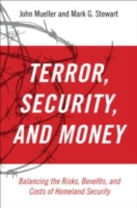 Foto Cover di Terror, Security, and Money: Balancing the Risks, Benefits, and Costs of Homeland Security, Ebook inglese di John Mueller,Mark G. Stewart, edito da Oxford University Press