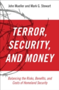 Ebook in inglese Terror, Security, and Money: Balancing the Risks, Benefits, and Costs of Homeland Security Mueller, John , Stewart, Mark G.