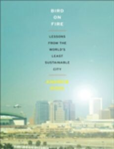 Foto Cover di Bird on Fire: Lessons from the World's Least Sustainable City, Ebook inglese di Andrew Ross, edito da Oxford University Press