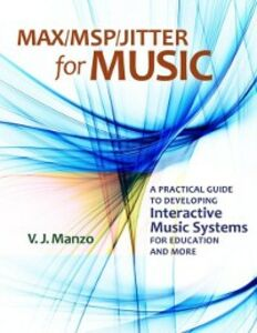 Foto Cover di Max/MSP/Jitter for Music: A Practical Guide to Developing Interactive Music Systems for Education and More, Ebook inglese di V. J. Manzo, edito da Oxford University Press