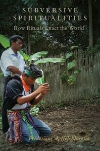 Ebook in inglese Subversive Spiritualities: How Rituals Enact the World Apffel-Marglin, Frederique