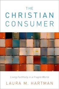 Ebook in inglese Christian Consumer: Living Faithfully in a Fragile World Hartman, Laura M.