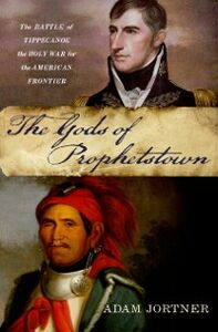 Foto Cover di Gods of Prophetstown: The Battle of Tippecanoe and the Holy War for the American Frontier, Ebook inglese di Adam Jortner, edito da Oxford University Press