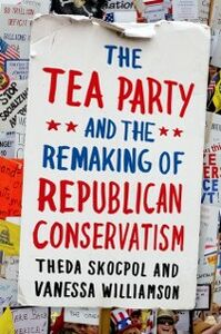 Ebook in inglese Tea Party and the Remaking of Republican Conservatism Skocpol, Theda , Williamson, Vanessa